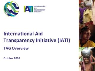International Aid Transparency Initiative (IATI)  TAG Overview October 2010