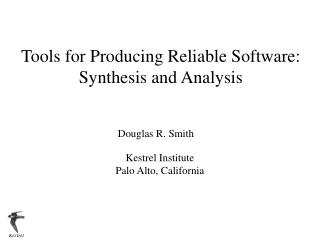 Tools for Producing Reliable Software: Synthesis and Analysis
