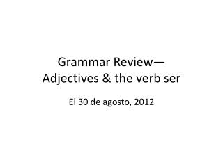 Grammar Review— Adjectives & the verb ser