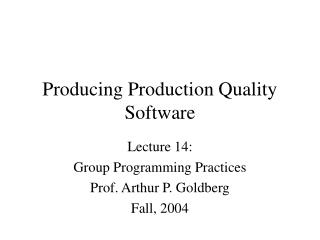 Producing Production Quality Software