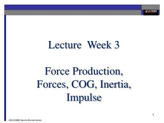 Lecture  Week 3 Force Production, Forces, COG, Inertia, Impulse