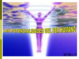 LAS POTENCIALIDADES DEL SER HUMANO