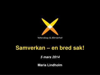 Samverkan – en bred sak! 5 mars 2014 Maria Lindholm