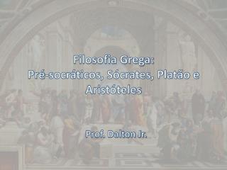 Filosofia Grega:  Pré-socráticos, Sócrates, Platão e Aristóteles