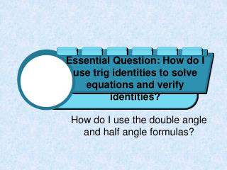 Essential Question: How do I use trig identities to solve equations and verify identities?