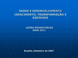 SAÚDE E DESENVOLVIMENTO  CRESCIMENTO, TRANSFORMAÇÃO E EQÜIDADE