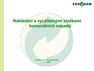 Nakládání s využitelnými složkami komunálních odpadů Krajský úřad Libereckého kraje 14.5.2009