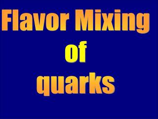 Flavor Mixing  of  quarks