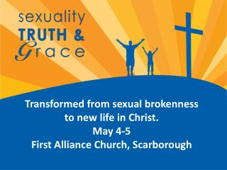 Transformed from sexual brokenness to new life  in  Christ.
