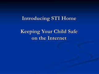 Introducing STI Home Keeping Your Child Safe  on the Internet