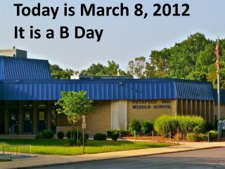 Today is March 8, 2012 It is a B Day
