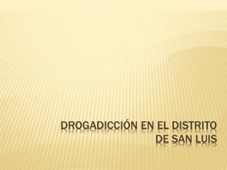 Drogadicción en el distrito de San Luis