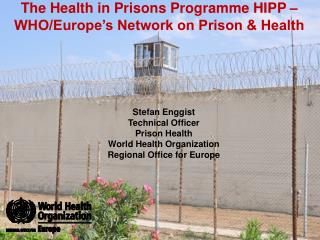 The Health in Prisons Programme HIPP � WHO/Europe�s Network on Prison & Health