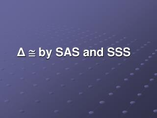 Δ  by SAS and SSS