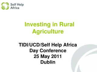 Investing in Rural Agriculture TIDI/UCD/Self Help Africa  Day Conference 25 May 2011  Dublin