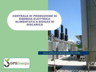 CENTRALE DI PRODUZIONE DI ENERGIA ELETTRICA ALIMENTATA A BIOGAS DI DISCARICA