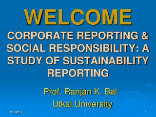 WELCOME CORPORATE REPORTING & SOCIAL RESPONSIBILITY: A STUDY OF SUSTAINABILITY REPORTING