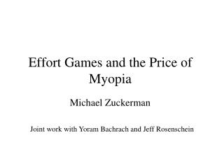 Effort Games and the Price of Myopia