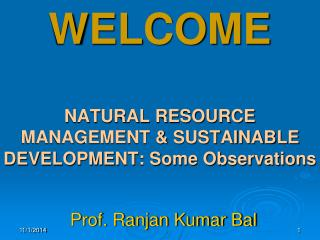 WELCOME NATURAL RESOURCE MANAGEMENT & SUSTAINABLE DEVELOPMENT: Some Observations