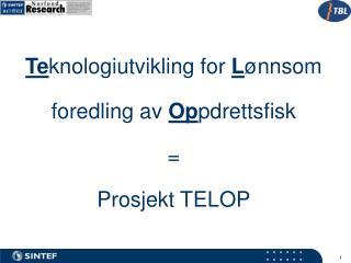 Te knologiutvikling for  L ønnsom foredling av  Op pdrettsfisk = Prosjekt TELOP