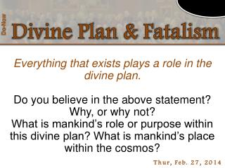 Everything that exists  plays a role in the divine plan .