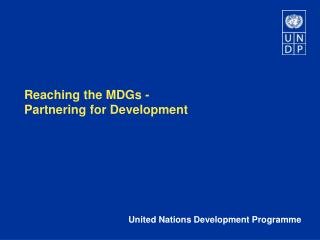 Reaching the MDGs - Partnering for Development