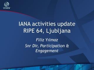 IANA activities update RIPE 64 ,  Ljubljana