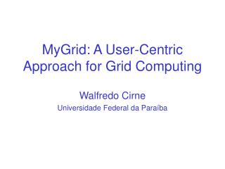 MyGrid: A User-Centric Approach for Grid Computing