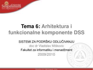 Tema 6:  Arhitektura i funkcionalne komponente DSS