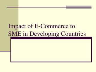 Impact of E-Commerce to SME in Developing Countries