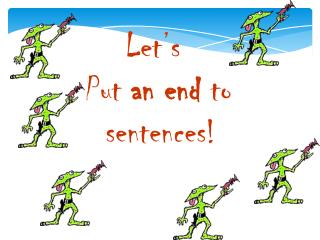 Let's Put  an end  to   sentences!