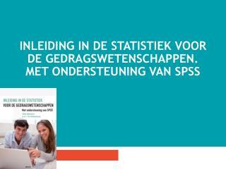 Inleiding in de statistiek voor de gedragswetenschappen. Met ondersteuning van SPSs