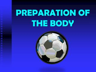 PREPARATION OF THE BODY