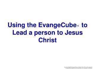 Using the EvangeCube ™  to Lead a person to Jesus Christ