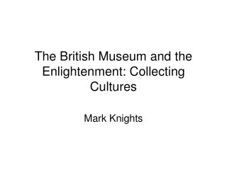 The British Museum and the Enlightenment: Collecting Cultures