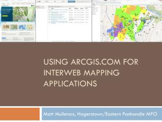 Using ArcGIS for Interweb Mapping Applications