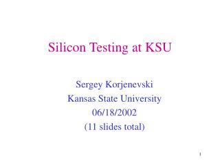 Silicon Testing at KSU