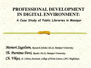 PROFESSIONAL DEVELOPMENT IN DIGITAL ENVIRONMENT:  A Case Study of Public Libraries in Manipur