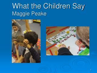 What the Children Say Maggie Peake