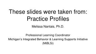 These slides were taken from: Practice Profiles