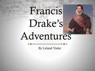 Francis Drake's  Adventures