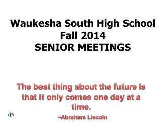 The best thing about the future is that it only comes one day at a time. ~Abraham Lincoln