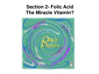 Section 2- Folic Acid The Miracle Vitamin?
