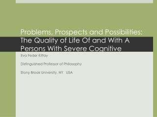 Eva  Feder  Kittay Distinguished Professor of Philosophy Stony Brook University, NY   USA