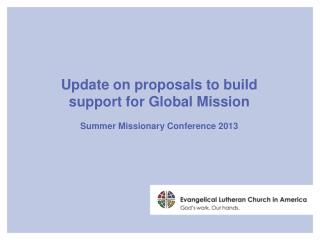 Update on proposals to build support for Global Mission Summer Missionary Conference 2013
