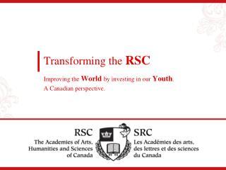 Transforming the  RSC