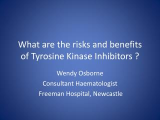 What are the risks and benefits of  Tyrosine  Kinase  I nhibitors  ?