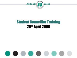 Student Councillor Training 20 th  April 2008