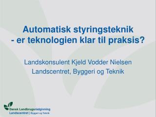 Automatisk styringsteknik  - er teknologien klar til praksis?