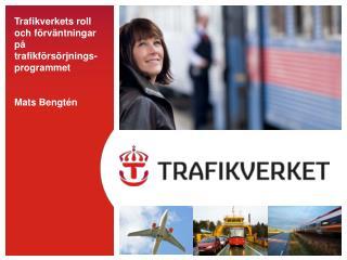 Trafikverkets roll och f�rv�ntningar p� trafikf�rs�rjnings-programmet Mats Bengt�n